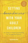 Setting Boundaries(r) with Your Adult Children: Six Steps to Hope and Healing for Struggling Parents Cover Image