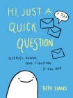 Hi, Just a Quick Question: Queries, Advice, and Figuring It All Out Cover Image