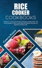 Rice Cooker Cookbooks: 2 Books in 1: Find Out the 78 Easy & Deliciously Healthy Meals That Can be Cooked in a Rice Cooker Along with Detailed Cover Image