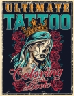 Ultimate Tattoo Coloring Book: Over 180 Coloring Pages For Adult Relaxation With Beautiful Modern Tattoo Designs Such As Sugar Skulls, Hearts, Roses Cover Image