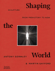 Shaping the World: Sculpture from Prehistory to Now Cover Image