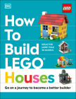How to Build LEGO Houses: Go on a Journey to Become a Better Builder Cover Image