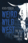 Weird Wild West: True Tales of the Strange and Gothic Cover Image
