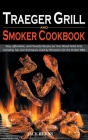 Traeger Grill and Smoker Cookbook: Easy, Affordable, and Flavorful Recipes for Your Wood Pellet Grill, Including Tips and Techniques Used by Pitmaster Cover Image