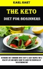 The Keto Diet for Beginners: Ketogenic Diet Cookbook With Tasty & Easy Recipes for a Healthy Life and Simple Guide to Learn the Essentials of the K Cover Image