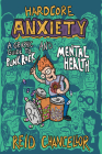 Hardcore Anxiety: A Graphic Guide to Punk Rock and Mental Health (Comix Journalism) Cover Image