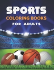 Sports Coloring Books For Adults: Sports Coloring Books For Kids. Cover Image