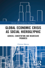 Global Economic Crisis as Social Hieroglyphic: Genesis, Constitution and Regressive Progress (Classical and Contemporary Social Theory) Cover Image
