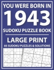 Large Print Sudoku Puzzle Book: You Were Born In 1943: A Special Easy To Read Sudoku Puzzles For Adults Large Print (Easy to Read Sudoku Puzzles for S Cover Image