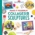 Make It Yourself! Collages & Sculptures (Cool Makerspace) Cover Image