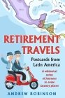 Retirement Travels: Postcards from Latin America: A whimsical series of journeys to some faraway places Cover Image