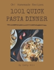 Oh! 1001 Homemade Quick Pasta Dinner Recipes: The Best Homemade Quick Pasta Dinner Cookbook that Delights Your Taste Buds Cover Image