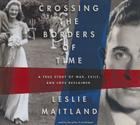 Crossing the Borders of Time: A True Story of War, Exile, and Love Reclaimed Cover Image