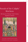 Annals of the Caliphs' Kitchens: Ibn Sayyār Al-Warrāq's Tenth-Century Baghdadi Cookbook (Islamic History and Civilization #70) Cover Image