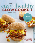 The Easy & Healthy Slow Cooker Cookbook: Incredibly Simple Prep-And-Go Whole Food Meals Cover Image