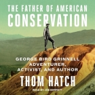 The Father of American Conservation Lib/E: George Bird Grinnell Adventurer, Activist, and Author Cover Image