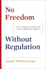 No Freedom without Regulation: The Hidden Lesson of the Subprime Crisis Cover Image
