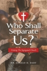 Who Shall Separate Us?: Uniting the Segregated Church Cover Image