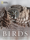 The Splendor of Birds: Art and Photographs From National Geographic Cover Image