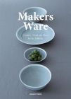 Makers Ware: Ceramic, Wood and Glass for the Tabletop Cover Image