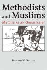 Methodists and Muslims: My Life as an Orientalist (Ilex #22) Cover Image