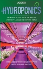 Hydroponics: The Advanced Guide to Get the Skills to Maintain an Aquaponics Growing System. Improve Your Gardening Skills by Growin Cover Image