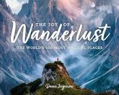 The Joy of Wanderlust: The World's 100 Most Magical Places Cover Image