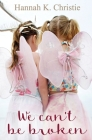 We Can't Be Broken: A heartwarming story about love and family (Unbreakable #1) Cover Image