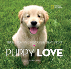 Puppy Love: True Stories of Doggie Devotion Cover Image
