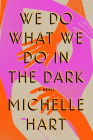 We Do What We Do in the Dark: A Novel Cover Image