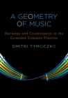 A Geometry of Music: Harmony and Counterpoint in the Extended Common Practice (Oxford Studies in Music Theory) Cover Image