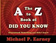The A to Z Book of Did You Know: Guaranteed: Something you didn't know Cover Image