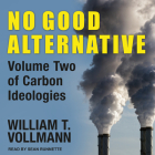 No Good Alternative: Volume Two of Carbon Ideologies Cover Image