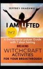 I Am Lifted: A Deliverance Prayer Guide With 7 days fasting Breaking Witchcraft Activities For Your Breakthrough VOLUME 2 Cover Image