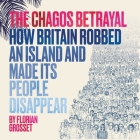 The Chagos Betrayal: How Britain Robbed an Island and Made Its People Disappear Cover Image