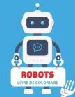 Robots Livre de Coloriage: Pour les enfants de 4 à 8 ans - Livre de coloriage avec des robots pour enfants - Livre de coloriage avec des robots p Cover Image
