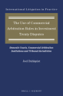 The Use of Commercial Arbitration Rules in Investment Treaty Disputes: Domestic Courts, Commercial Arbitration Institutions and Tribunal Jurisdiction (International Litigation in Practice #11) Cover Image