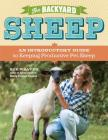 The Backyard Sheep: An Introductory Guide to Keeping Productive Pet Sheep Cover Image
