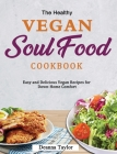 The Healthy Vegan Soul Food Cookbook: Easy and Delicious Vegan Recipes for Down-Home Comfort Cover Image