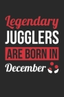 Birthday Gift for Juggler Diary - Juggling Notebook - Legendary Jugglers Are Born In December Journal: Unruled Blank Journey Diary, 110 page, Lined, 6 Cover Image