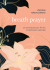 Breath Prayer: An Ancient Practice for the Everyday Sacred Cover Image