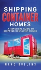 Shipping Container Homes: A Practical Guide to Shipping Container Homes Cover Image