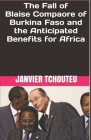 The Fall of Blaise Compaore of Burkina Faso and the Anticipated Benefits for Africa Cover Image