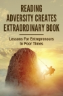 Reading Adversity Creates Extraordinary Book: Lessons For Entreprenours In Poor Times: Adversity In Life Stories Cover Image