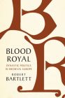 Blood Royal: Dynastic Politics in Medieval Europe (James Lydon Lectures in Medieval History and Culture) Cover Image