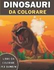 Dinosauri Libro da Colorare per Bambini: Libro sui Dinosauri da Colorare per Ragazzi e Ragazze con Disegni Realistici, Fantastici Libri Da Colorare Ba Cover Image