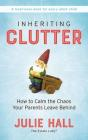 Inheriting Clutter: How to Calm the Chaos Your Parents Leave Behind Cover Image