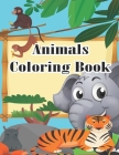 Animals Coloring Book: Cute Animals A Kids Coloring Book with Animal Designs for Boys and Girls Ages 3-9 My First Animal Coloring Book for Ki Cover Image