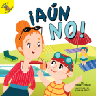 ¡aún No!: Not Yet! (Play Time) Cover Image