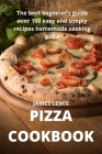 Pizza Cookbook: The best beginner's guide over 100 easy and simply recipes homemade cooking pizza Cover Image